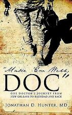 Make 'Em Well, Doc : One Doctor's Journey from New Orleans to Baghdad and...