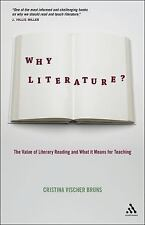Why Literature? : The Value of Literary Reading and What It Means for...