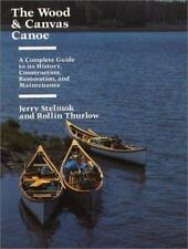 The Wood and Canvas Canoe: A Complete Guide to its History, Construction, Restor