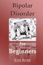 Bipolar Disorder for Beginners by Rae Rose (2013, Paperback)