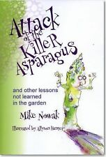 Attack of the Killer Asparagus : And Other Lessons Not Learned in the Garden...