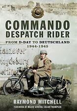 Commando Despatch Rider : From D-Day to Deutschland 1944-1945 by Raymond...