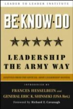 Be, Know, Do: Leadership the Army Way: Adapted from the Official Army Leadership