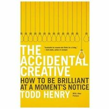 The Accidental Creative : How to Be Brilliant at a Moment's Notice by Todd...