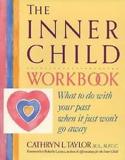 The Inner Child Workbook : What to Do with Your Past When It Just Won't Go...