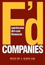 F'D Companies : Spectacular Dot-Com Flameouts by Philip J. Kaplan (2002, Hardcov