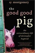 The Good Good Pig : The Extraordinary Life of Christopher Hogwood by Sy...