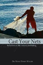 Cast Your Nets : Reflections on Life Ministry and Fishing by Mark Henry...