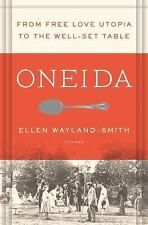 Oneida : From Free Love Utopia to the Well-Set Table--An American Story by...