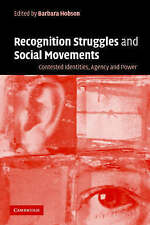 Recognition Struggles and Social Movements: Contested Identities, Agency and Pow