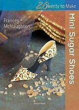 Mini Sugar Shoes (Twenty to Make), McNaughton, Frances, New Books