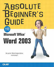 Absolute Beginners Guide to Microsoft Office Word 2003 (Absolute Beginners Guide