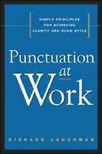 Punctuation at Work : Simple Principles for Achieving Clarity and Good Style...