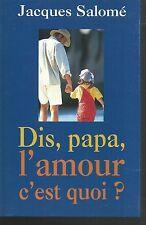 Dis, papa, l'amour c'est quoi ? Jacques SALOME.France Loisirs S003