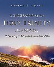 A Biography of the Holy Trinity and Man by Markus E. Adams (2009, Paperback)