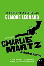 Charlie Martz and Other Stories : The Unpublished Stories by Elmore Leonard...
