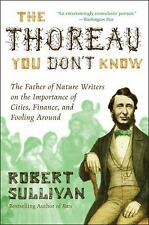 The Thoreau You Don't Know : The Father of Nature Writers on the Importance o...