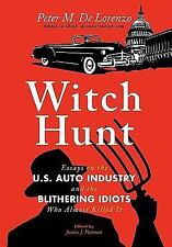 Witch Hunt : Essays on the U.S. Auto Industry and the Blithering Idiots Who...