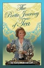 The Poetic Journey of Tea: A Guide to the Art of Tea Entertaining, Tea Recipes,