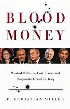 Blood Money: Wasted Billions, Lost Lives, and Corporate Greed in Iraq, Miller, T