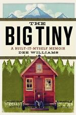 THE BIG TINY A Built-It-Myself Memoir Dee Williams (2014) NEW book small houses