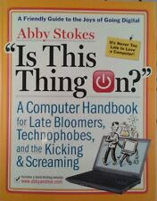 Is This Thing On? : A Computer Handbook For Late Bloomers, Technophobes, and...