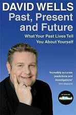 Past, Present and Future: What Your Past Lives Tell You About Your Self by David