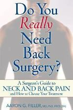 Do You Really Need Back Surgery?: A Surgeon's Guide to Back and Neck Pain and Ho