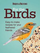 For the Birds : Easy-to-Make Recipes for Your Feathered Friends by Birds and Blo