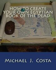 How to Create Your Own Egyptian Book of the Dead by Michael Costa (2012,...