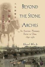 Beyond the Stone Arches: An American Missionary Doctor in China, 1892--ExLibrary