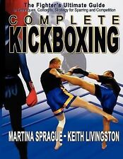 Complete Kickboxing: The Fighter's Ultimate Guide to Techniques, Concepts, and S