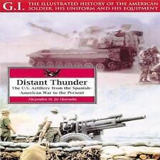 G. I.: Distant Thunder : The U. S. Artillery from the Spanish-American War to...