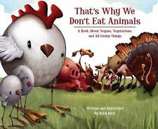 That's Why We Don't Eat Animals : A Book about Vegans, Vegetarians, and All...