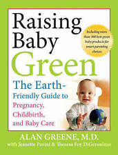 Good, Raising Baby Green: The Earth-Friendly Guide to Pregnancy, Childbirth, and