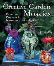 Creative Garden Mosaics: Dazzling Projects & Innovative Techniques, MacKay, Jill