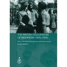 The British Occupation of Indonesia: 1945-1946, Richard Mcmillan