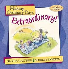 Making Ordinary Days Extraordinary: Great Ideas for Building Family Fun and Toge