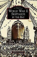 World War II Shipyards by the Bay   (CA)  (Images of America) Veronico, Nichola