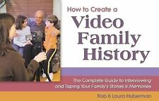 How to Create a Video Family History: The Complete Guide to Interviewing and Tap
