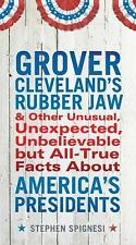 Grover Cleveland's Rubber Jaw and Other Unusual, Unexpected, Unbelievable but...