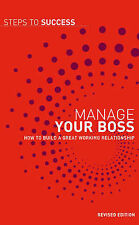 Manage Your Boss: How To Build A Great Working Relationship (Steps to Success)