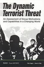 The Dynamic Terrorist Threat: An Assessment of Group Motivations and Capabiliti