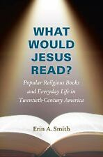 What Would Jesus Read? : Popular Religious Books and Everyday Life in...