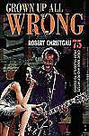 Grown Up All Wrong: 75 Great Rock and Pop Artists from Vaudeville to T-ExLibrary