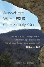 Anywhere with Jesus I Can Safely Go by Karen M. Land 2015 Paperback Book