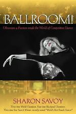 Ballroom! : Obsession and Passion Inside the World of Competitive Dance by...