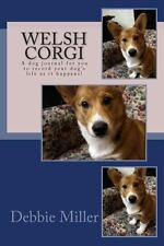 Welsh Corgi : A Dog Journal for You to Record Your Dog's Life As It Happens!...