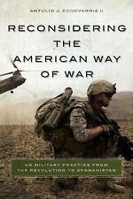 Reconsidering the American Way of War : US Military Practice from the...