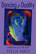 Dancing with Duality : Confessions of a Free Spirit by Stella Vance (2011,...